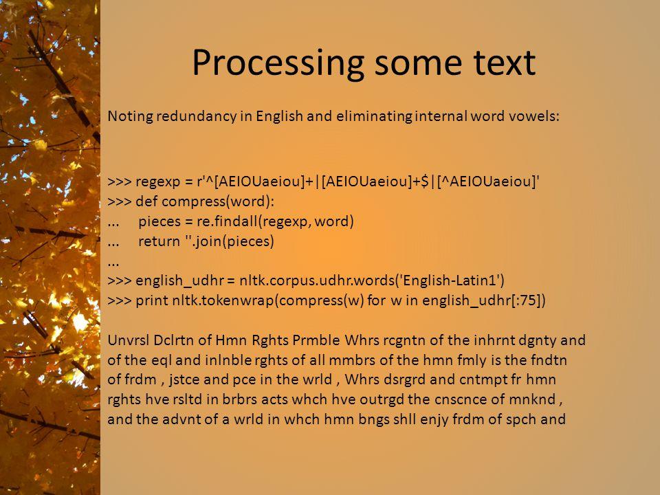 Processing some text Noting redundancy in English and eliminating internal word vowels: >>> regexp = r ^[AEIOUaeiou]+|[AEIOUaeiou]+$|[^AEIOUaeiou]